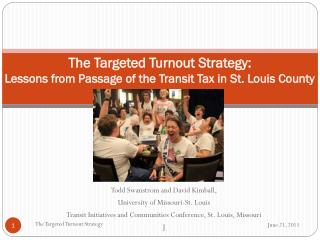 The Targeted Turnout Strategy:    Lessons from Passage of the Transit Tax in St. Louis County