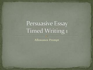 Persuasive Essay  Timed Writing 1