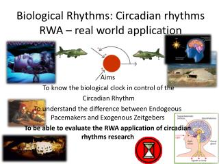 Biological Rhythms: Circadian rhythms  RWA – real world application