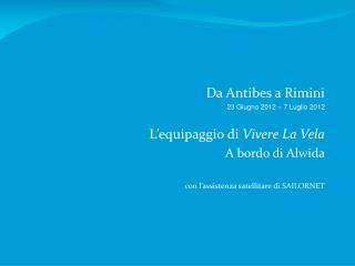 Da Antibes a Rimini 23 Giugno 2012 – 7 Luglio 2012 L'equipaggio di  Vivere La Vela
