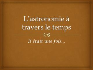 L�astronomie � travers le temps