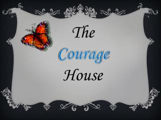 The Courage House