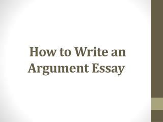 How to Write an Argument Essay�