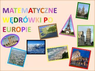 MATEMATYCZNE WĘDRÓWKI PO EUROPIE
