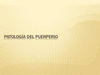 Patolog a del puerperio
