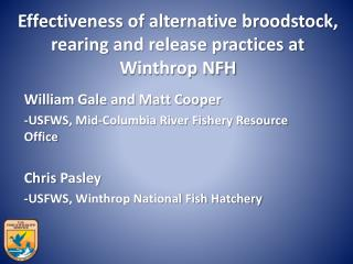 Effectiveness of alternative broodstock, rearing and release practices at Winthrop NFH