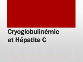 Cryoglobulinémie et Hépatite C