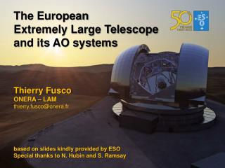 The European Extremely Large Telescope and its AO systems Thierry Fusco  ONERA – LAM