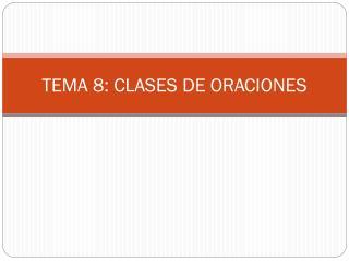 TEMA 8: CLASES DE ORACIONES