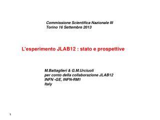 M.Battaglieri  &  G.M.Urciuoli p er  conto della c ollaborazione  JLAB12 INFN -GE, INFN-RM1 Italy