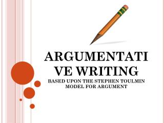 ARGUMENTATIVE WRITING BASED UPON THE STEPHEN TOULMIN MODEL FOR ARGUMENT