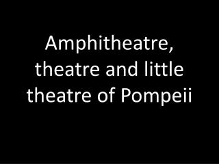 Amphitheatre, theatre and little theatre of Pompeii