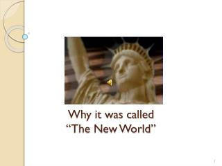 "Why it was called  ""The New World"""