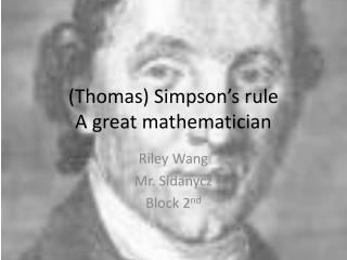 (Thomas) Simpson�s rule A great mathematician