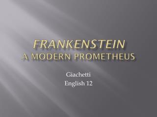 Frankenstein A Modern Prometheus