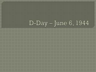D-Day – June 6,  1944