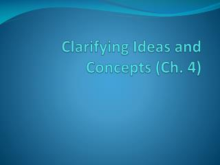 Clarifying Ideas and Concepts (Ch. 4)