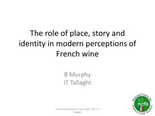 The role of place, story and identityin modern perceptions of Frenchwine