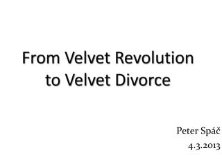 From  Velvet  Revolution  to Velvet  Divorce