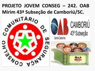 PROJETO JOVEM CONSEG – 242. OAB Mirim 43ª Subseção de Camboriú/SC.