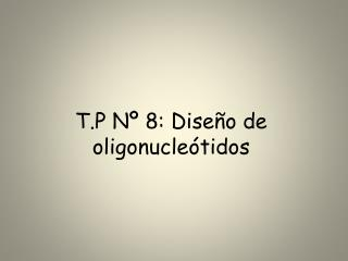T.P N  8: Dise o de oligonucle tidos