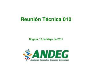 Reunión Técnica 010 Bogotá, 12 de Mayo de 2011