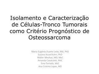 Isolamento e Caracterização de Células-Tronco Tumorais como Critério Prognóstico de Osteossarcoma