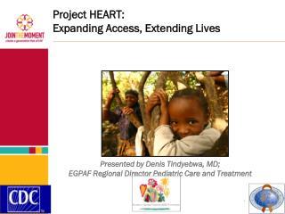 Project HEART:  Expanding  Access, Extending Lives