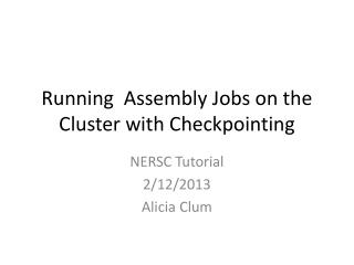 Running   Assembly Jobs  on the C luster with  Checkpointing