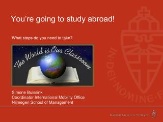 You're going to study abroad!