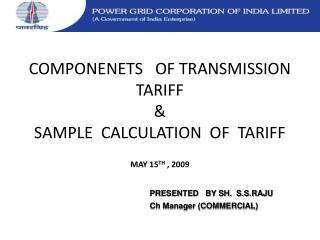 COMPONENETS   OF TRANSMISSION TARIFF   SAMPLE  CALCULATION  OF  TARIFF
