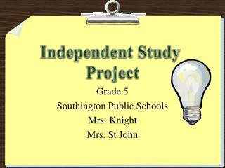 Grade 5  Southington Public Schools Mrs. Knight Mrs. St John