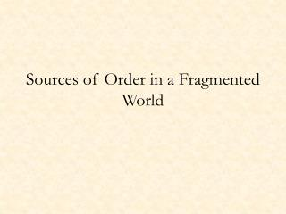 Sources of Order in a Fragmented World