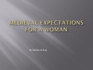Medieval  E xpectations for a Woman