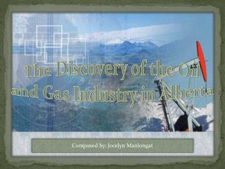 The Discovery of the Oil and Gas Industry in Alberta