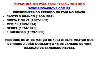 DITADURA MILITAR 1964 / 1985 – 50 ANOS WWW.BIOSAPROVA.COM.BR