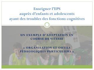 Enseigner l'EPS  auprès d'enfants et adolescents  ayant des troubles des fonctions cognitives