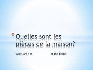Quelles sont  les  pièces  de la  maison ?