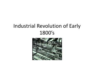 Industrial Revolution of Early 1800's