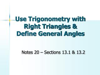 Use Trigonometry with Right Triangles &  Define General Angles