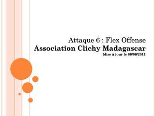 Attaque 6 :  Flex  Offense Association Clichy Madagascar Mise à jour le 06/06/2011