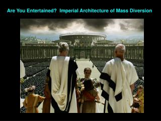 Are You Entertained?  Imperial Architecture of Mass Diversion