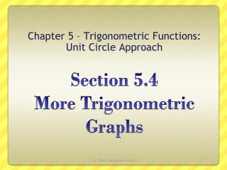 Section 5.4  More Trigonometric Graphs