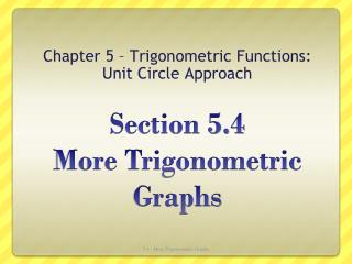 Section 5.4  More Trigonometric Graphs
