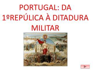 PORTUGAL: DA 1�REP�LICA  �  DITADURA MILITAR