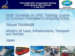 Draft Schedule of APEC Training Course on Common Principles to shipping Policy Tatsuya TAKAHASHI