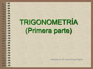 TRIGONOMETR�A (Primera parte)