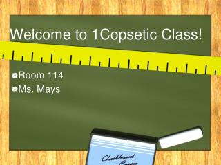 Welcome to 1Copsetic Class!