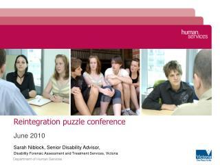 Reintegration puzzle conference  June 2010 Sarah Niblock, Senior Disability Advisor,