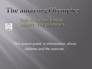 This is a power-point  about  the Olympics